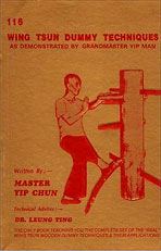 Yip Chun, Leung Ting. 116 Wing Tsun Dummy Techniques As Demonstrated By GrandMaster Yip Man /Hong Kong, 1988/